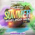 DJ Bash - Summer 2021 Pop Mix Part 2