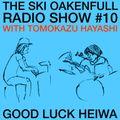 Ski Oakenfull Radio Show #10 with Tomokazu Hayashi - Good Luck Heiwa (グッドラックヘイワ)