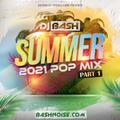 DJ Bash - Summer 2021 Pop Mix Part 1