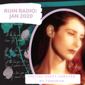 RUIN RADIO: JANUARY MIXTAPE 2020 SPECIAL GUEST CURATED BY TAMARYN
