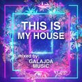 Galajda Music - THIS IS MY HOUSE #1