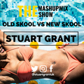 The Mashup Mix Show - OLDSKOOL VS NEWSKOOL Mixed By DJ Stuart Grant