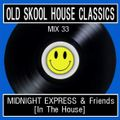 Oldskool House Classics Mix 33 - Midnight Express & Friends In The House x