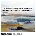 Muskox Records Headspace 0009 by T3CHOFF & Guest: SOUNDKODE