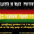 #219 BLACK SHADOW SOUND UK RELAXED IN WAX 17 07 2021