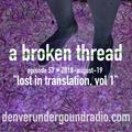 "a broken thread, ep57. ""lost in translation vol.1""  2018-08-20"