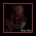 M a r 10 n - We are Rave No .09