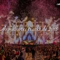 the best of tracks 2015 #edm