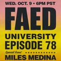 FAED University Episode 78 featuring Miles Medina - 10.09.19