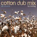 PODCAST 03 - Cotton Dub Mix - Mixed By Metrog