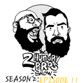 The 2 Hungry Bros Show Season 2 : Episode 11