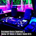 Discobar Shortmix 1: Feeling For You - Warm-up House & Dance Radio Hits (1997-2020)