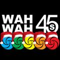 Wah Wah 45s Radio - December 2018