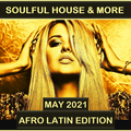 Soulful House & More May 2021 (Afro Latin Edition)