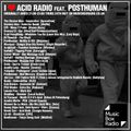 I Love Acid Radio feat. Posthuman, May 2018