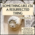 Something Like #36 - A Resurrected Thing, w/ Bitsy Knox 09.09.2021