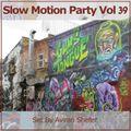 Slow Motion Party Vol 39