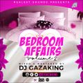 BEDROOM AFFAIRS VOL 2 (WEAKNESS IN ME EDITION ) - DJ GAZAKING THA ILLEST