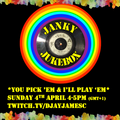 Janky Jukebox - 4th April 2021 - You Pick 'em & I'll Play 'em