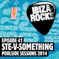 Episode 41: Ste-V-Something - Ibiza Rocks - Poolside Session 2014