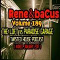 Rene & Bacus ~ Volume 189 (The Loft Vs Paradise Garage Twisted House Podcast) (Mixed Jan 2017)