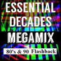 Essential Decades Megamix Of The 80's & 90's Flashback Mix