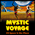Mystic Voyage #02 : Space is the place