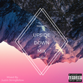 UPSIDE DOWN MIX (EXPLICIT) - EDM & Top 40 DJ Mix