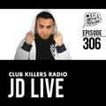 Club Killers Radio #306 - JD Live