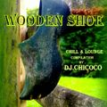 """""""""""Wooden Shoe """""""" Chillout & Lounge Compilation by DJ.Chicoco"""