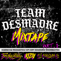 Team Desmadre Mixtape - Part 1