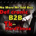Def Cronic B2B Tk Aka HardTimea - No More, Mr Sad Guy 170 Bpm