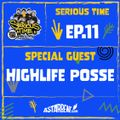 SERIOUS TIME - Ep.11 Season 2 - Special Guest: Highlife Posse
