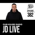 Club Killers Radio #382 - JD Live