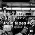 Zebsta - Train Tapes #2