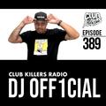 Club Killers Radio #389 - DJ Off1cial