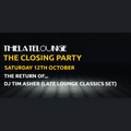The Late Lounge The Closing Party DJ Tim Asher (Late Lounge Classics Set) 12th Oct 2019 LIVE MIX