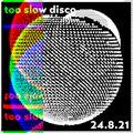 Too Slow Disco 24.8.21