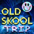 OLD SKOOL TRIP