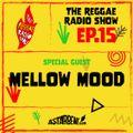THE REGGAE RADIO SHOW - EP.15 Season 7 - Special Guest: Mellow Mood