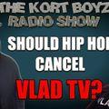 Should Hip Hop Cancel Vlad TV?