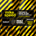 Mike Speed | React Radio Uk | 120221 | FNL | 8-10pm | Techno & Rave Alert | Acid, House&BB | Show 88
