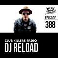 Club Killers Radio #388 - DJ Reload