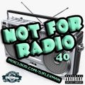 NOT FOR RADIO PT. 40 (NEW HIP HOP)