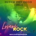 Dutch Pot Good Vibes - Lovers Rock Mix 1