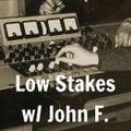 Low Stakes w/ John F. Oct. 16