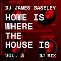 James Baseley's Home Is Where The House Is VOL 3