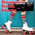 Bounce, Rock, Rollerskate