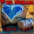 BIG ENCHILADA 151: Love Cult