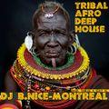 DJ B.Nice - Montreal - Deep, Tribal & Sexy 58 (**Afrikan Vibe: TRIBAL AFRO DEEP HOUSE**)